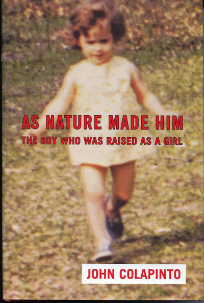 John Colapinto, As Nature Made Him: The Boy Who Was Raised as a Girl.